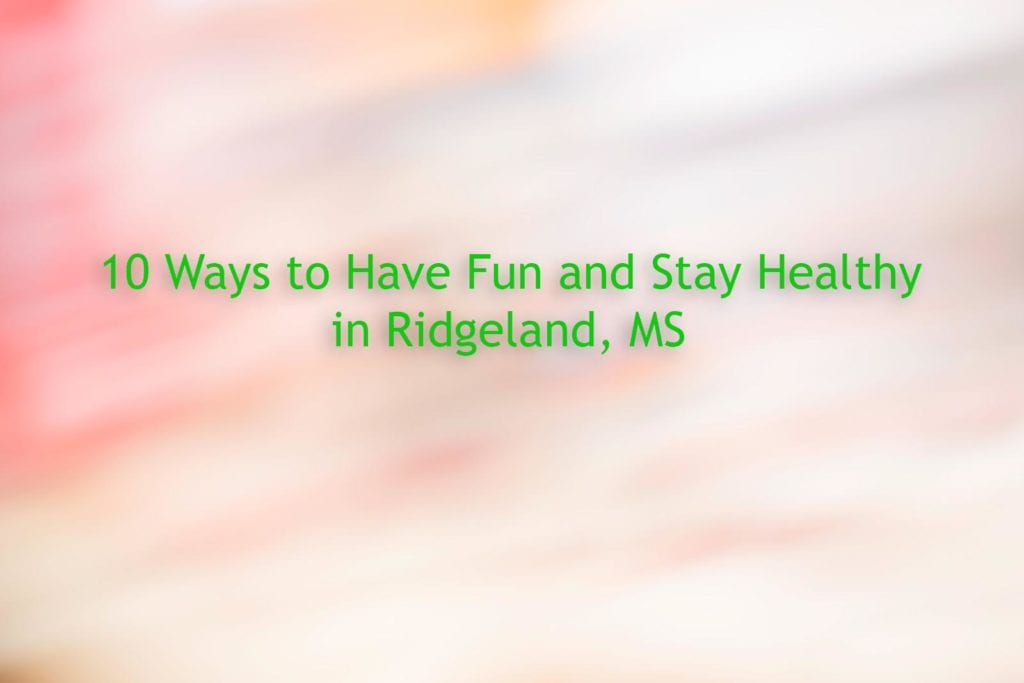 10 Ways to Have Fun and Stay Healthy in Ridgeland MS